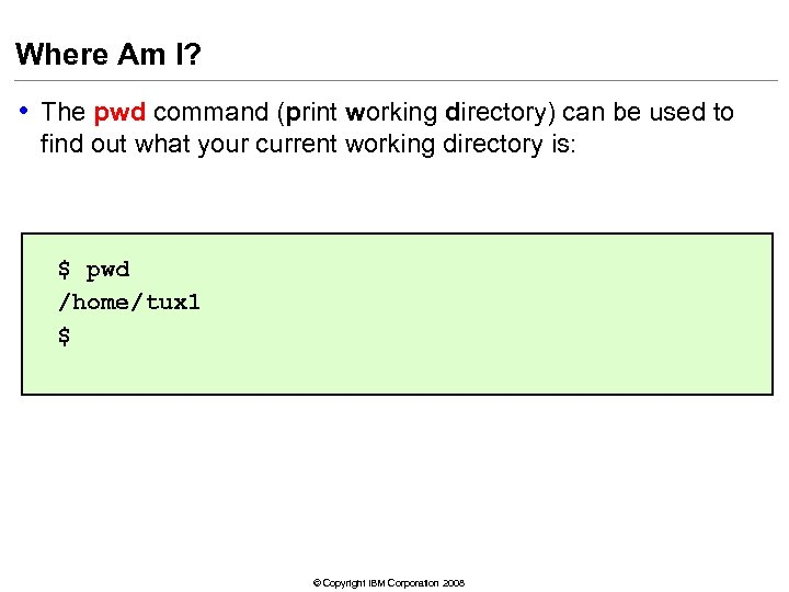 Where Am I? • The pwd command (print working directory) can be used to