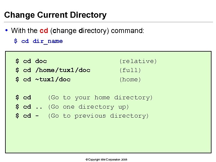 Change Current Directory • With the cd (change directory) command: $ cd dir_name $