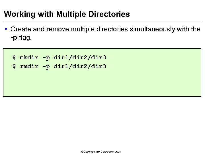 Working with Multiple Directories • Create and remove multiple directories simultaneously with the -p