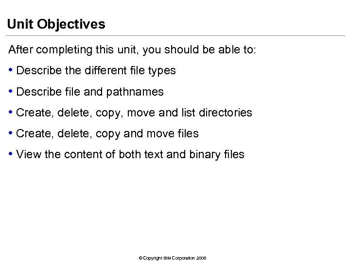 Unit Objectives After completing this unit, you should be able to: • Describe the