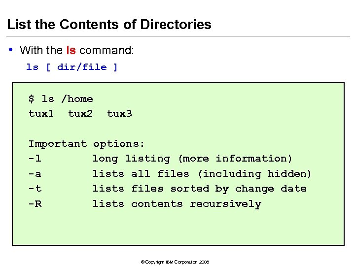 List the Contents of Directories • With the ls command: ls [ dir/file ]