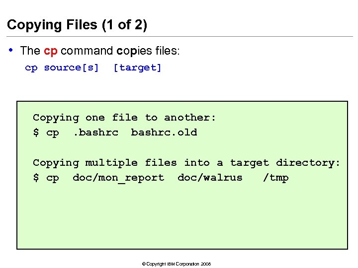 Copying Files (1 of 2) • The cp command copies files: cp source[s] [target]