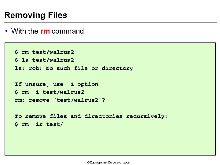 Removing Files • With the rm command: $ rm test/walrus 2 $ ls test/walrus