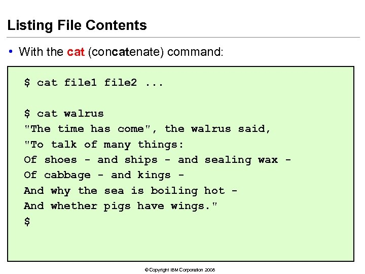 Listing File Contents • With the cat (concatenate) command: $ cat file 1 file