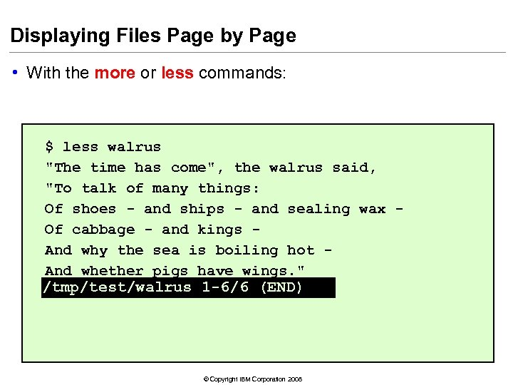 Displaying Files Page by Page • With the more or less commands: $ less