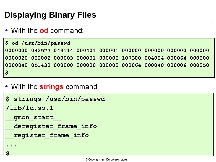 Displaying Binary Files • With the od command: $ od /usr/bin/passwd 0000000 042577 043114