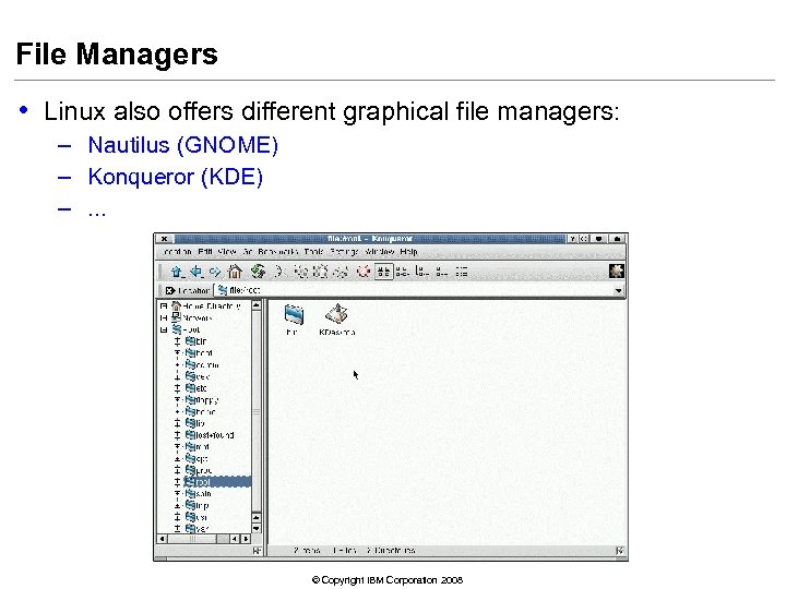 File Managers • Linux also offers different graphical file managers: – Nautilus (GNOME) –