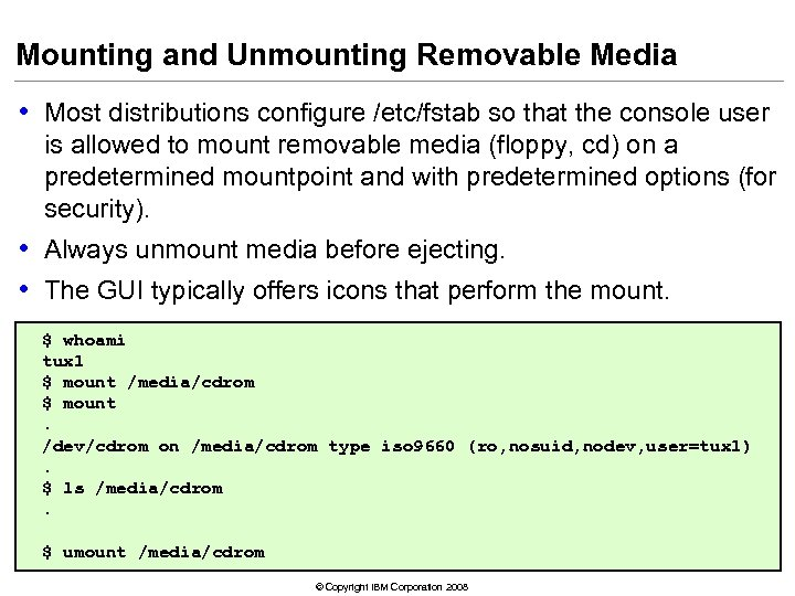 Mounting and Unmounting Removable Media • Most distributions configure /etc/fstab so that the console