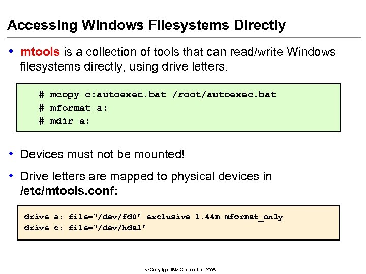 Accessing Windows Filesystems Directly • mtools is a collection of tools that can read/write