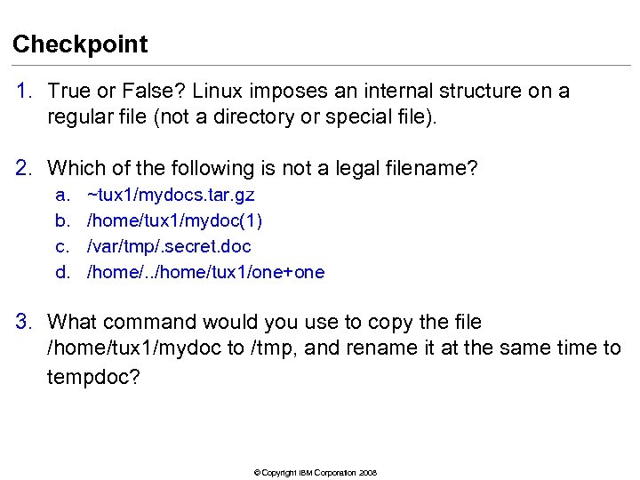 Checkpoint 1. True or False? Linux imposes an internal structure on a regular file