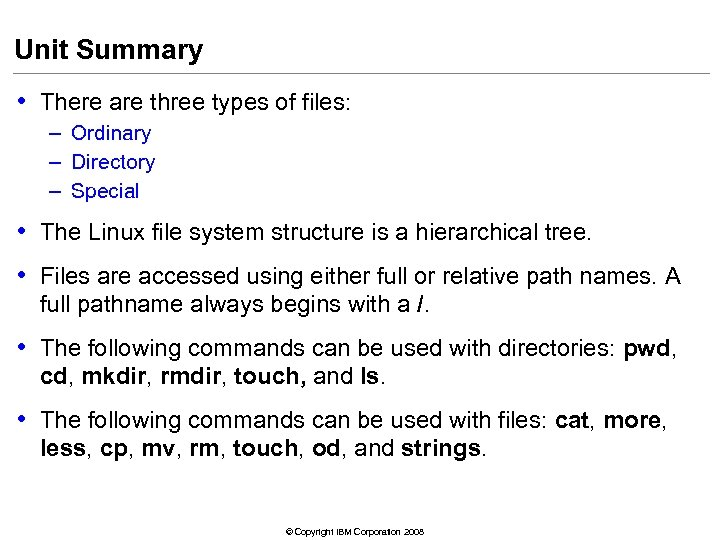 Unit Summary • There are three types of files: – Ordinary – Directory –