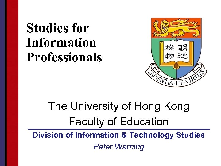 Studies for Information Professionals The University of Hong Kong Faculty of Education Division of