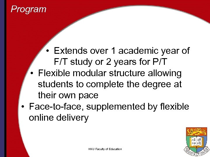 Program • Extends over 1 academic year of F/T study or 2 years for