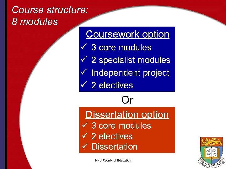 Course structure: 8 modules Coursework option ü ü 3 core modules 2 specialist modules