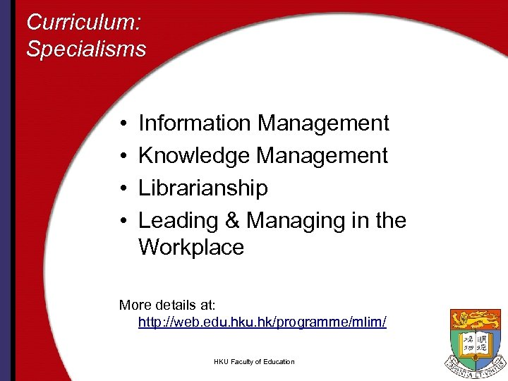 Curriculum: Specialisms • • Information Management Knowledge Management Librarianship Leading & Managing in the