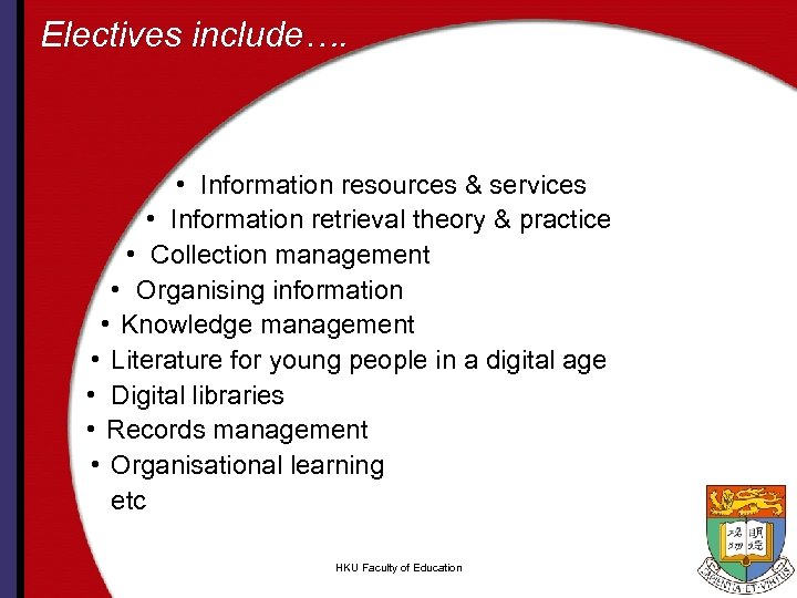 Electives include…. • Information resources & services • Information retrieval theory & practice •
