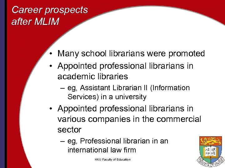 Career prospects after MLIM • Many school librarians were promoted • Appointed professional librarians