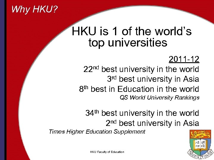 Why HKU? HKU is 1 of the world's top universities 2011 -12 22 nd
