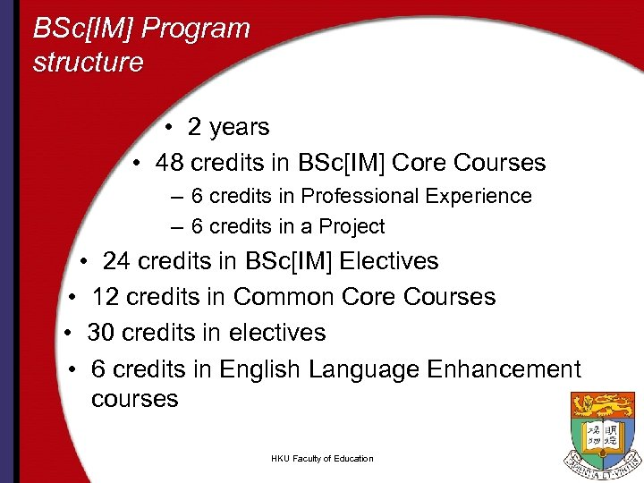 BSc[IM] Program structure • 2 years • 48 credits in BSc[IM] Core Courses –