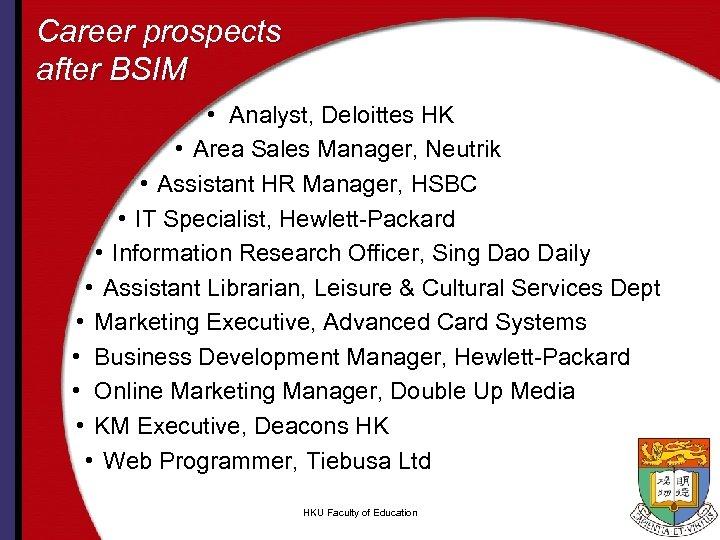 Career prospects after BSIM • Analyst, Deloittes HK • Area Sales Manager, Neutrik •