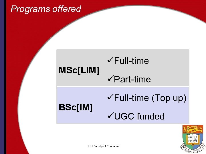 Programs offered MSc[LIM] BSc[IM] üFull-time üPart-time üFull-time (Top up) üUGC funded HKU Faculty of
