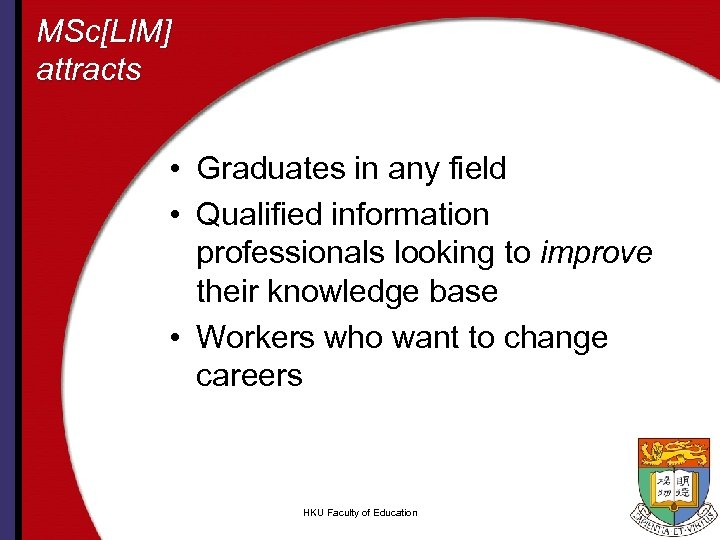 MSc[LIM] attracts • Graduates in any field • Qualified information professionals looking to improve
