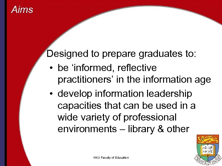 Aims Designed to prepare graduates to: • be 'informed, reflective practitioners' in the information