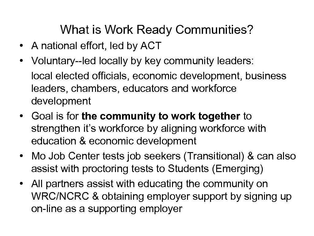 What is Work Ready Communities? • A national effort, led by ACT • Voluntary--led