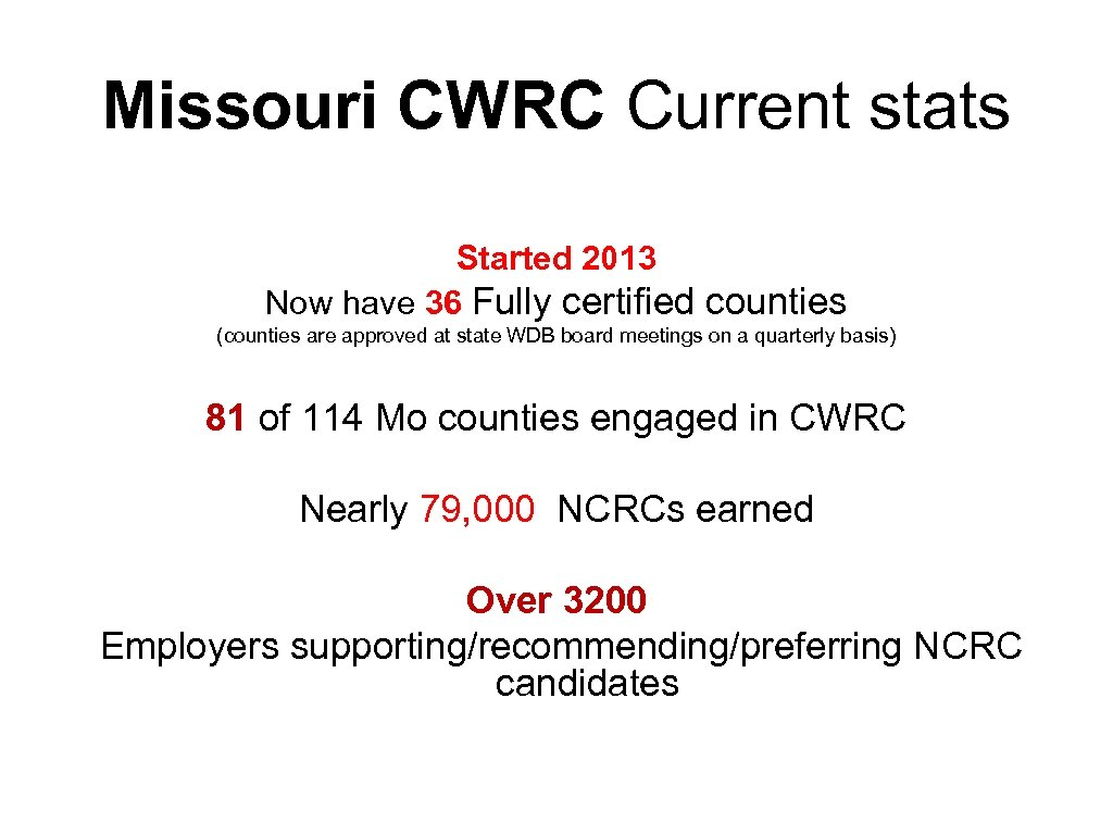 Missouri CWRC Current stats Started 2013 Now have 36 Fully certified counties (counties are
