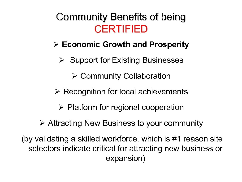 Community Benefits of being CERTIFIED Ø Economic Growth and Prosperity Ø Support for Existing
