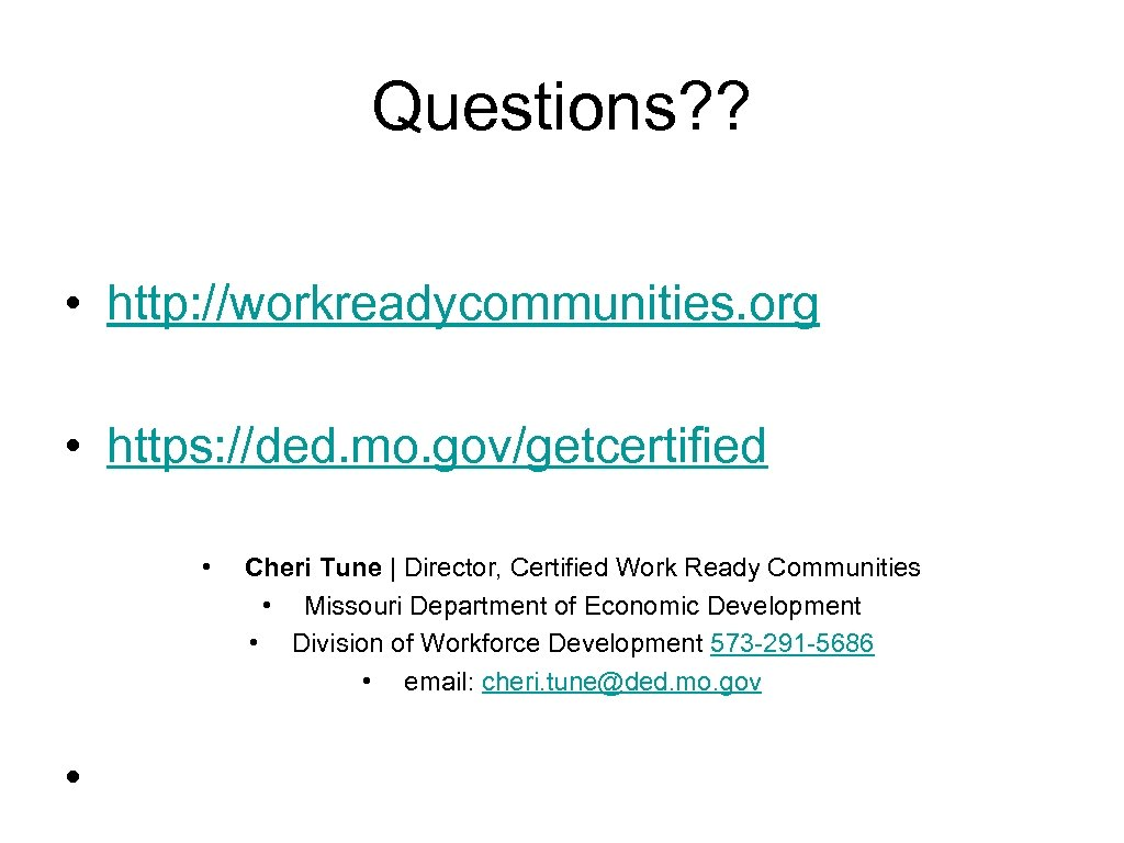 Questions? ? • http: //workreadycommunities. org • https: //ded. mo. gov/getcertified • • Cheri