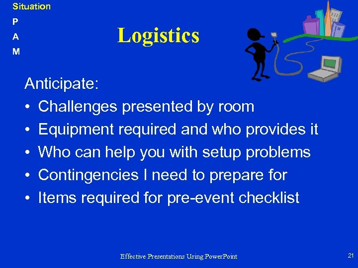 Situation P A M Logistics Anticipate: • Challenges presented by room • Equipment required
