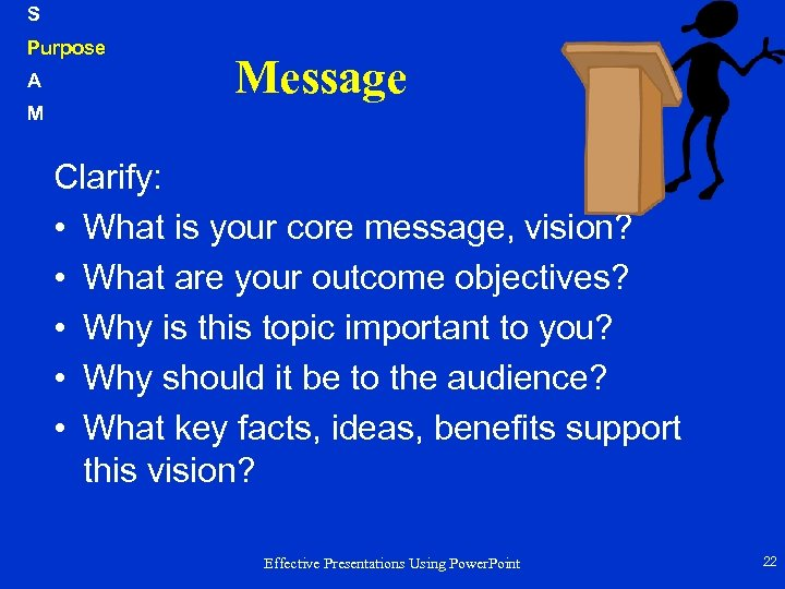 S Purpose A M Message Clarify: • What is your core message, vision? •
