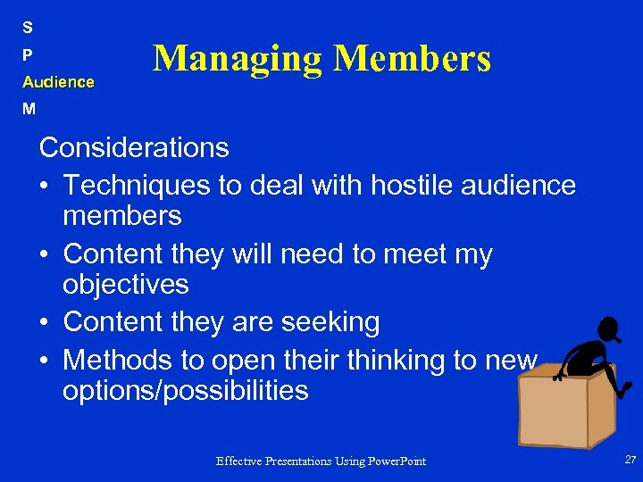 S P Audience Managing Members M Considerations • Techniques to deal with hostile audience