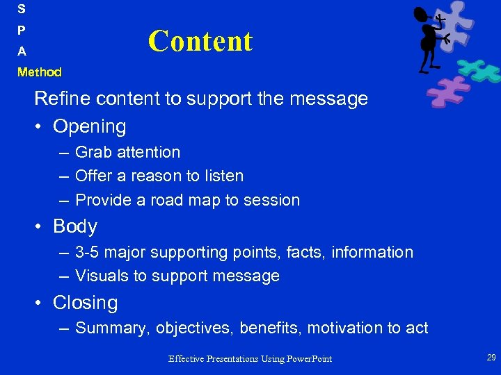 S P Content A Method Refine content to support the message • Opening –