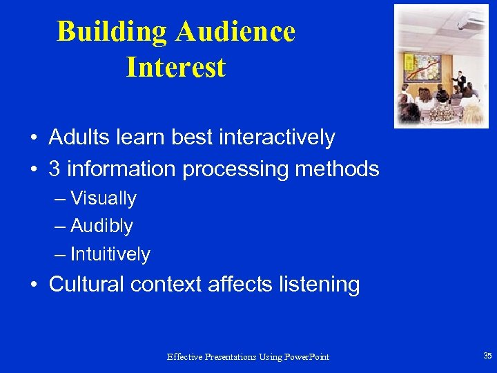 Building Audience Interest • Adults learn best interactively • 3 information processing methods –