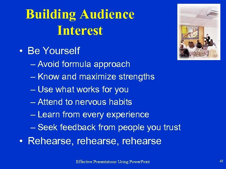 Building Audience Interest • Be Yourself – Avoid formula approach – Know and maximize