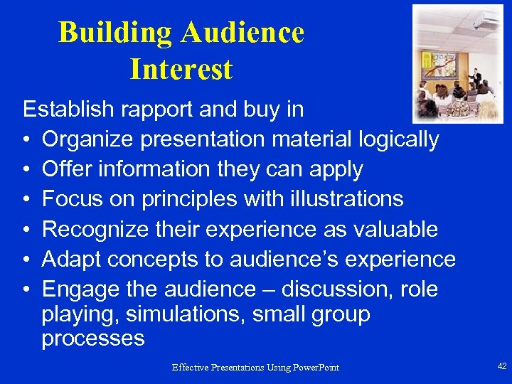 Building Audience Interest Establish rapport and buy in • Organize presentation material logically •