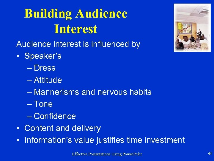 Building Audience Interest Audience interest is influenced by • Speaker's – Dress – Attitude