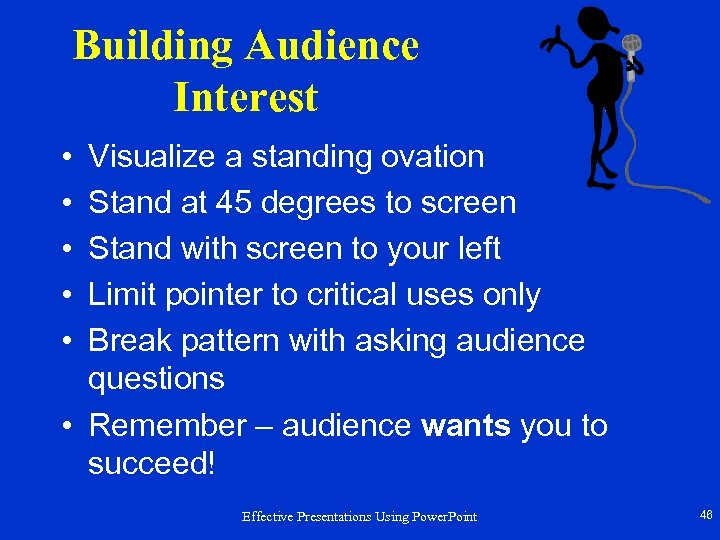 Building Audience Interest • • • Visualize a standing ovation Stand at 45 degrees