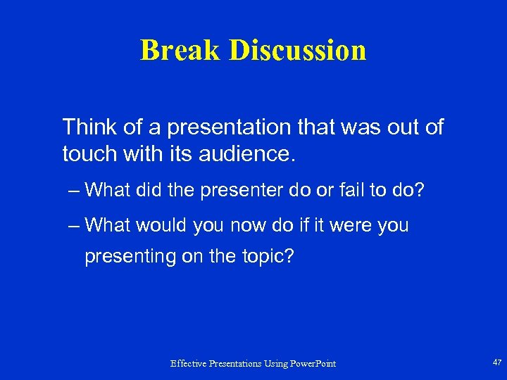 Break Discussion Think of a presentation that was out of touch with its audience.