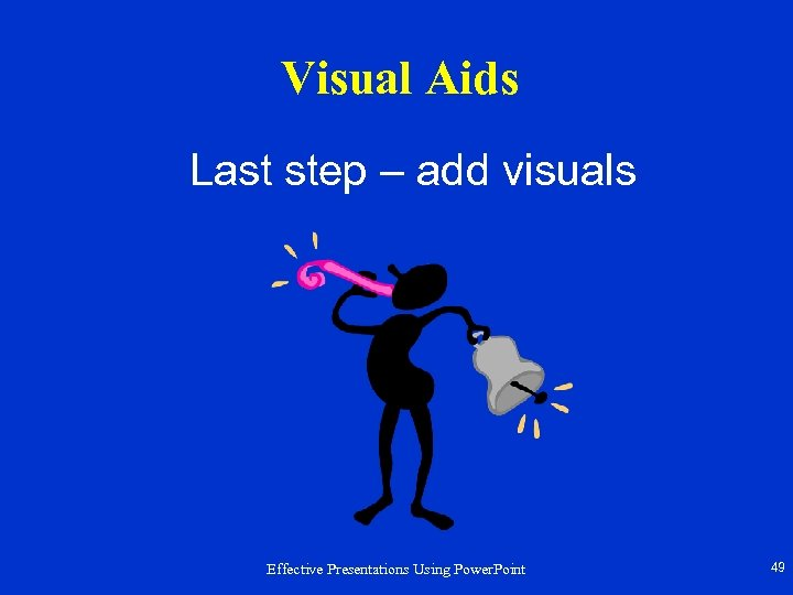 Visual Aids Last step – add visuals Effective Presentations Using Power. Point 49