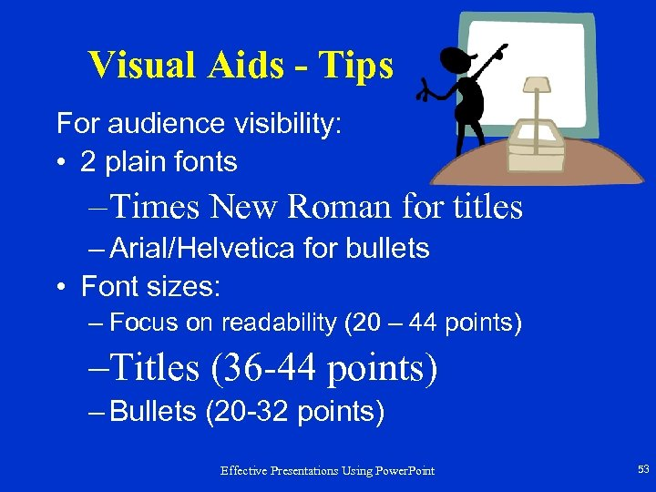 Visual Aids - Tips For audience visibility: • 2 plain fonts – Times New