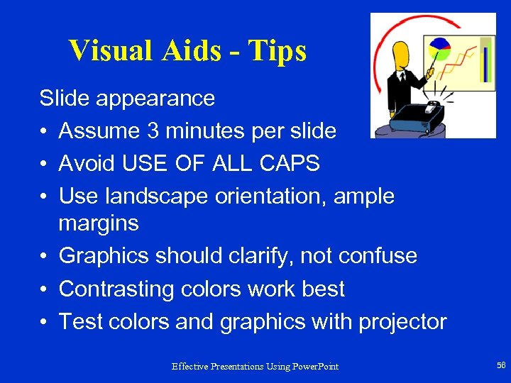 Visual Aids - Tips Slide appearance • Assume 3 minutes per slide • Avoid