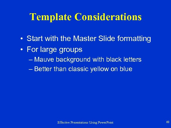 Template Considerations • Start with the Master Slide formatting • For large groups –