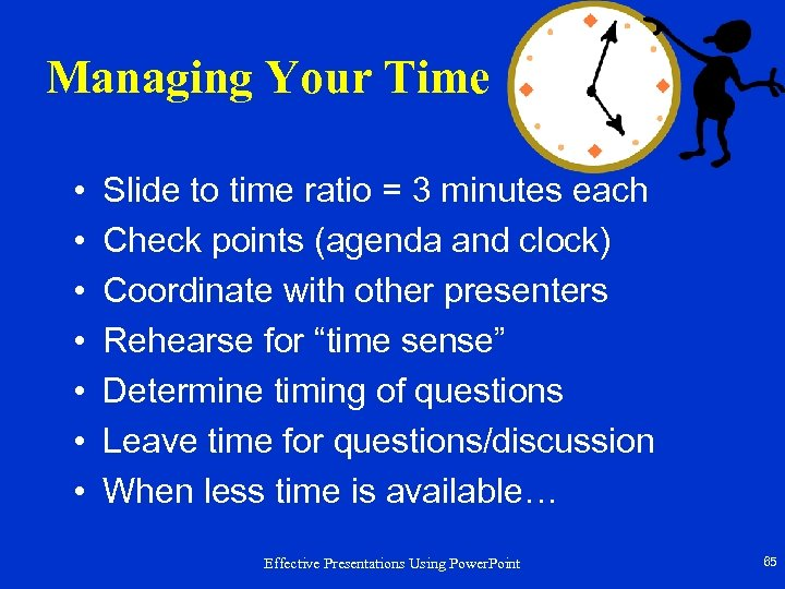 Managing Your Time • • Slide to time ratio = 3 minutes each Check