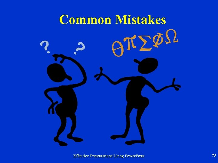 Common Mistakes Effective Presentations Using Power. Point 73