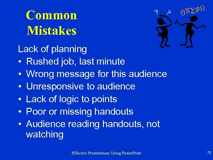 Common Mistakes Lack of planning • Rushed job, last minute • Wrong message for
