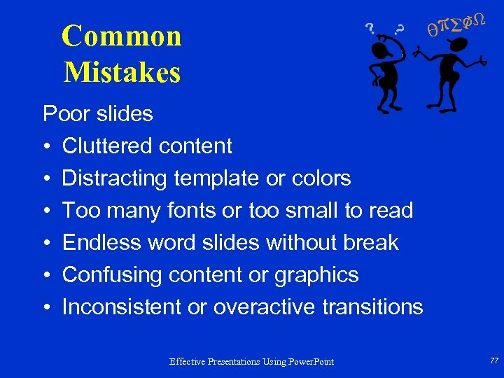 Common Mistakes Poor slides • Cluttered content • Distracting template or colors • Too