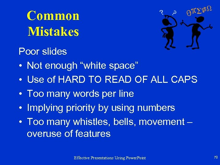 "Common Mistakes Poor slides • Not enough ""white space"" • Use of HARD TO"